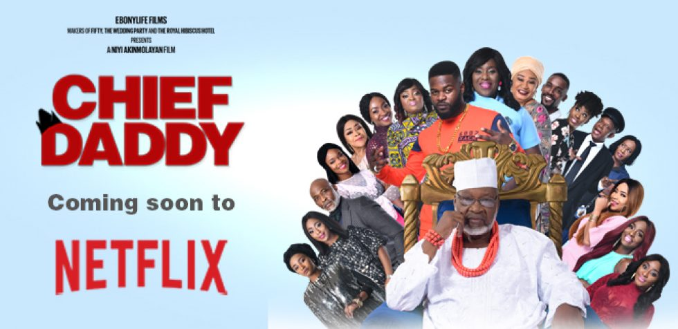 EbonyLife Films' Chief Daddy comes to Netflix on 15 March