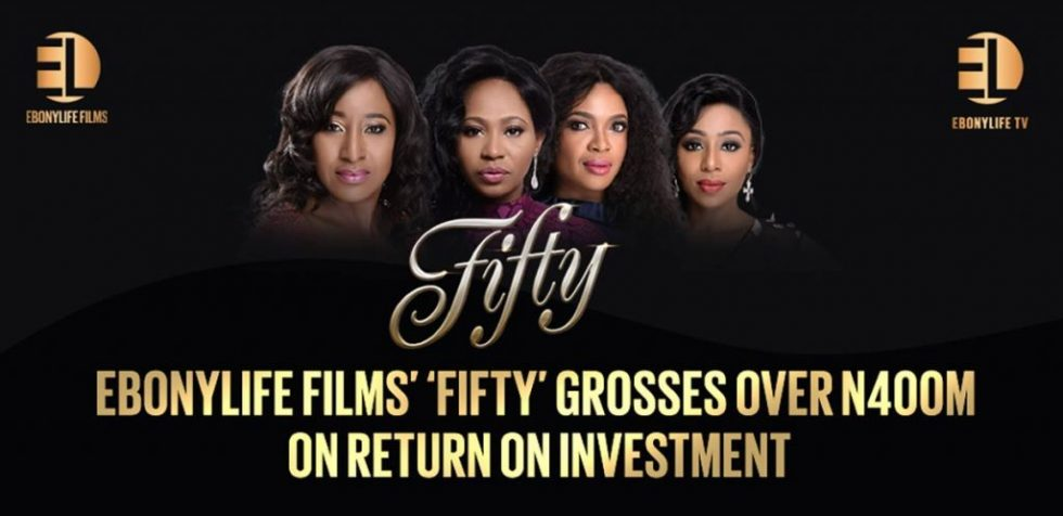 EBONYLIFE FILMS' 'FIFTY' GROSSES OVER N400M ON RETURN ON INVESTMENT